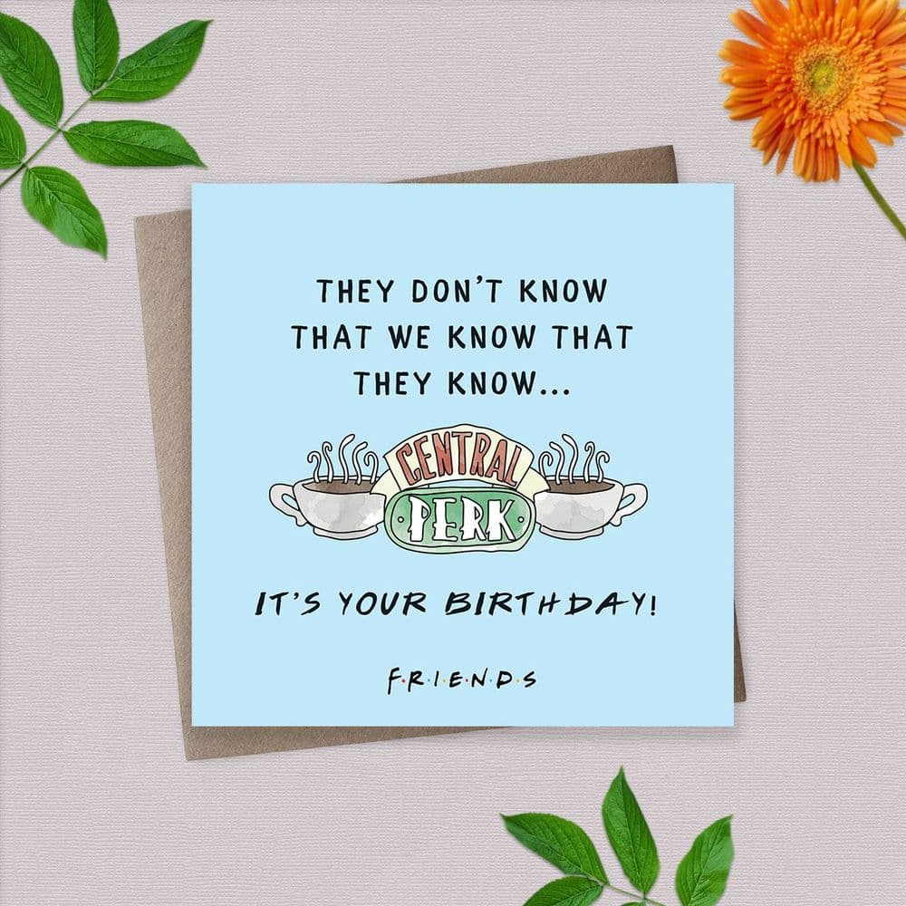 They Don't Know - It's Your Birthday! Card - Friends TV Show