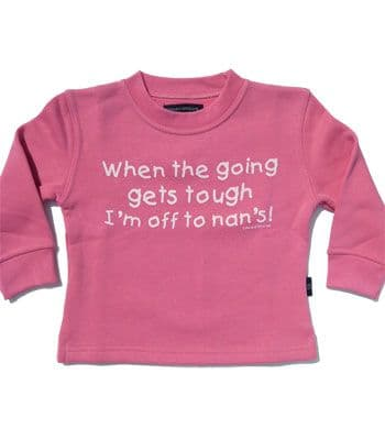 """Pink sweatshirt """" When the going gets tough I`m off to Nan`s """""""